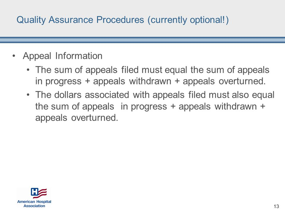 13 Quality Assurance Procedures (currently optional!) Appeal Information The sum of appeals filed must equal the sum of appeals in progress + appeals withdrawn + appeals overturned.