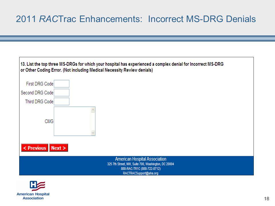 18 2011 RACTrac Enhancements: Incorrect MS-DRG Denials 18