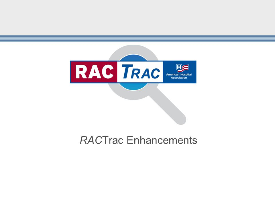 Questions and Answers For more information on: RACTrac Tracking RAC activity with AHA's Free Claim Level Tool Previous RACTrac Webinars www.aha.org/aha/issues/RAC/ractrac.html www.aha.org/aha/issues/RAC/ractrac.html