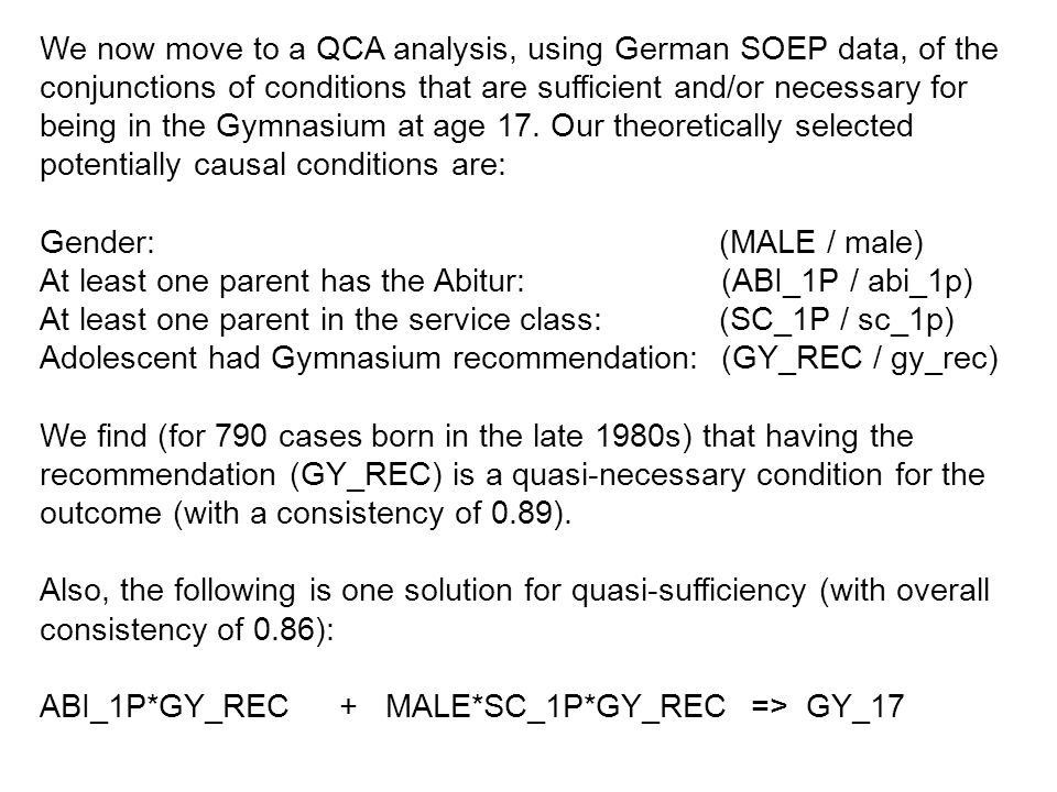 We now move to a QCA analysis, using German SOEP data, of the conjunctions of conditions that are sufficient and/or necessary for being in the Gymnasium at age 17.