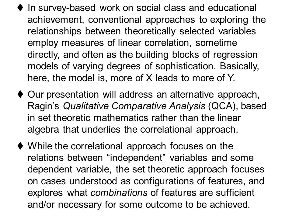  In survey-based work on social class and educational achievement, conventional approaches to exploring the relationships between theoretically selec