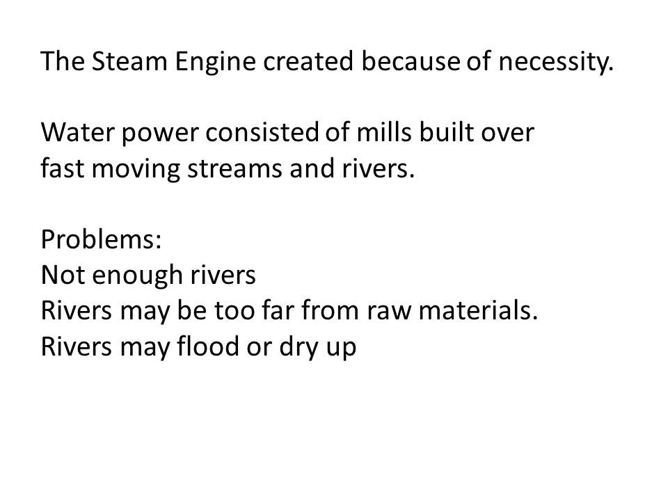 The Steam Engine created because of necessity.