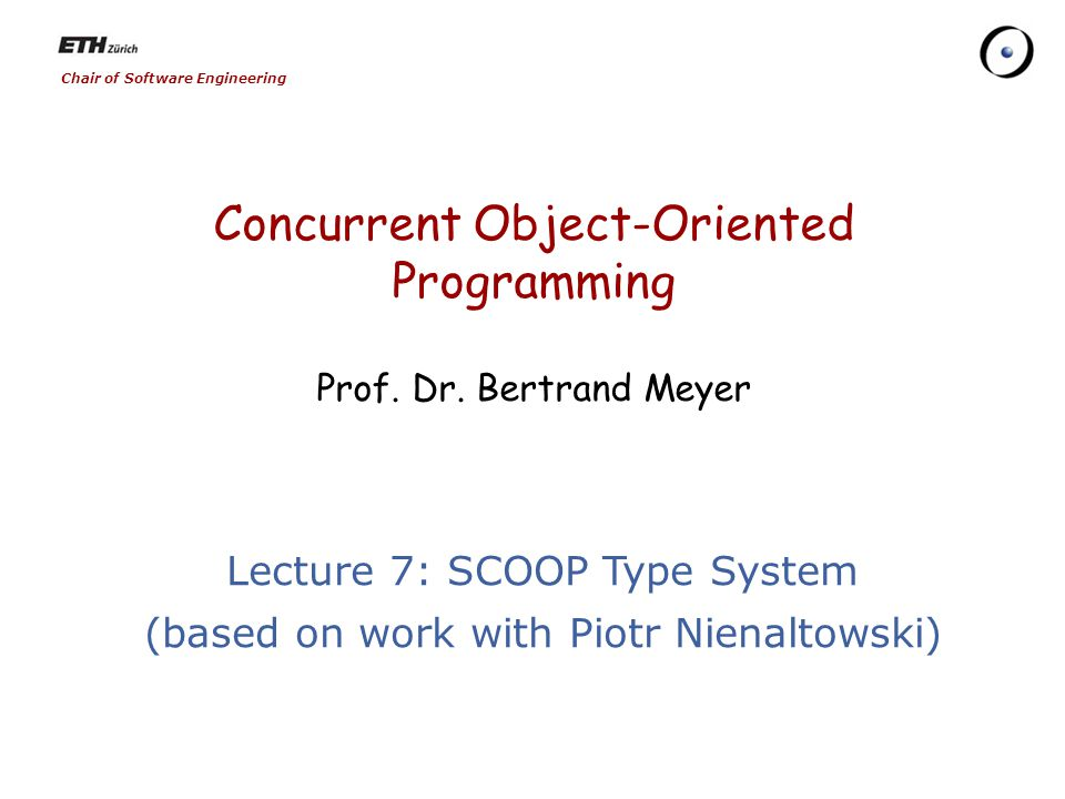 Chair of Software Engineering Concurrent Object-Oriented Programming Prof.
