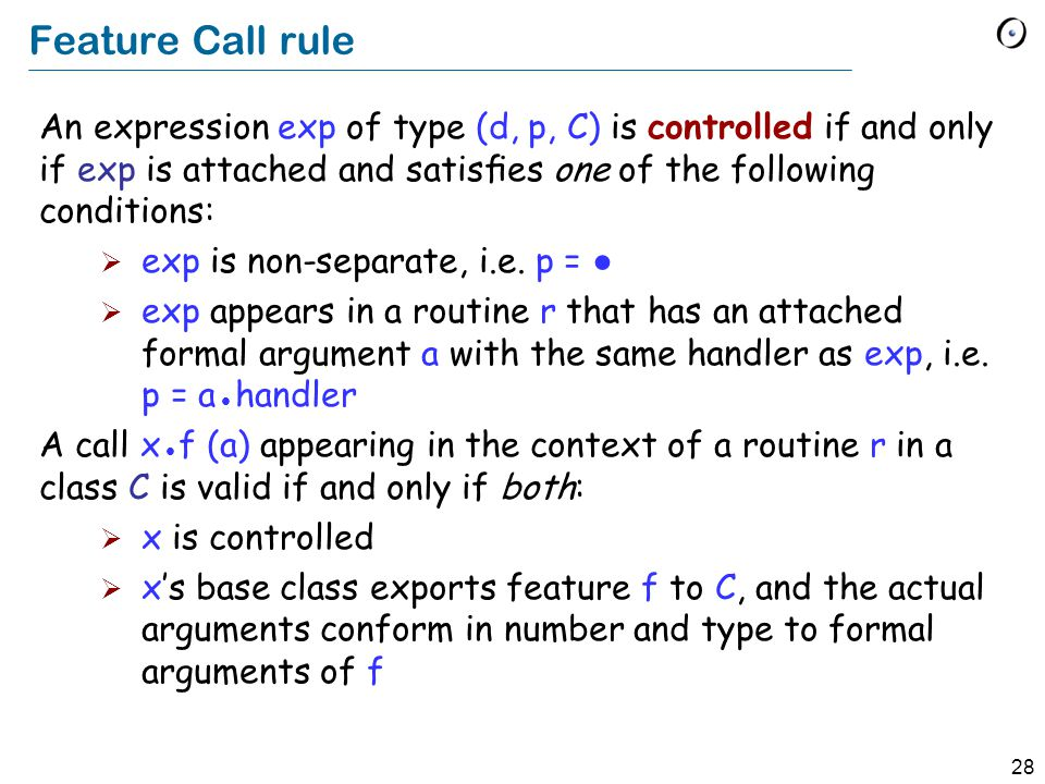 28 Feature Call rule An expression exp of type (d, p, C) is controlled if and only if exp is attached and satisfies one of the following conditions:  exp is non-separate, i.e.