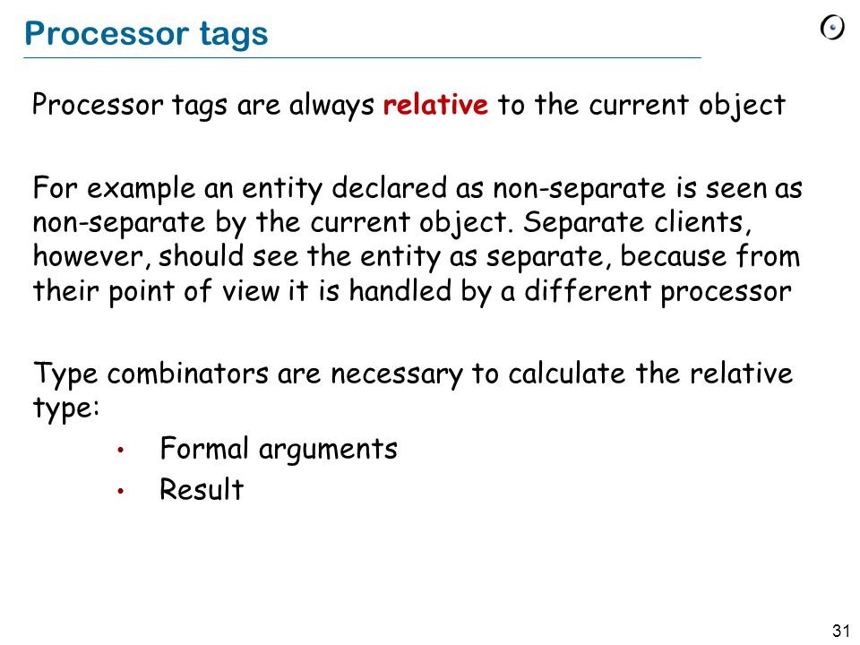 31 Processor tags Processor tags are always relative to the current object For example an entity declared as non-separate is seen as non-separate by t