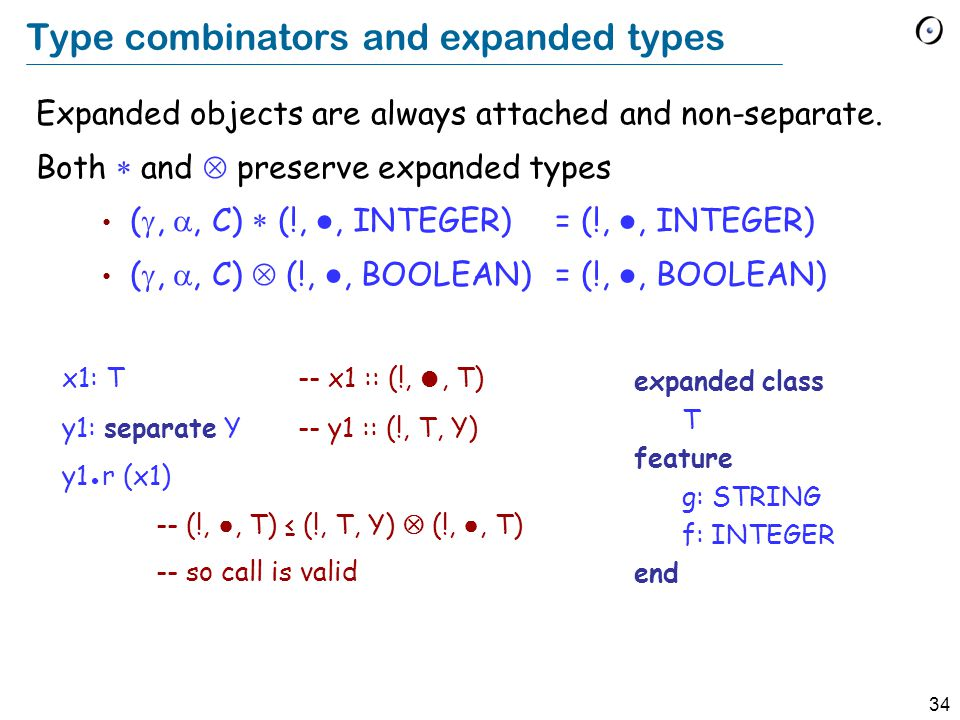 34 Type combinators and expanded types Expanded objects are always attached and non-separate.