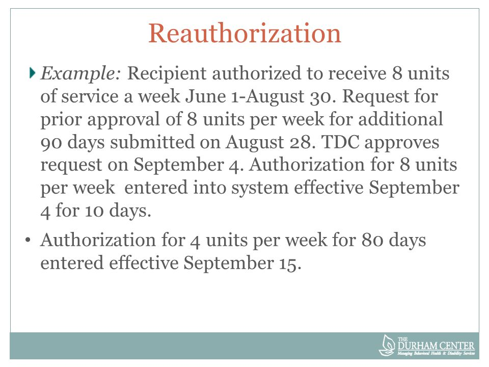 Reauthorization Example: Recipient authorized to receive 8 units of service a week June 1-August 30.