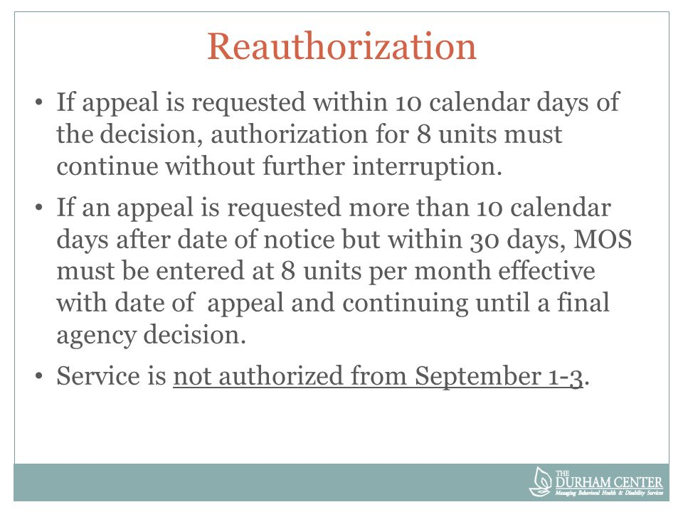Reauthorization If appeal is requested within 10 calendar days of the decision, authorization for 8 units must continue without further interruption.