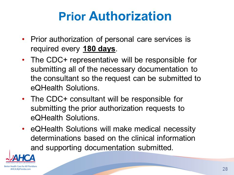 Prior Authorization Prior authorization of personal care services is required every 180 days.
