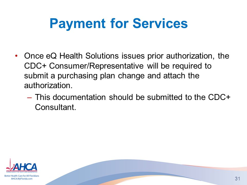 Payment for Services Once eQ Health Solutions issues prior authorization, the CDC+ Consumer/Representative will be required to submit a purchasing plan change and attach the authorization.