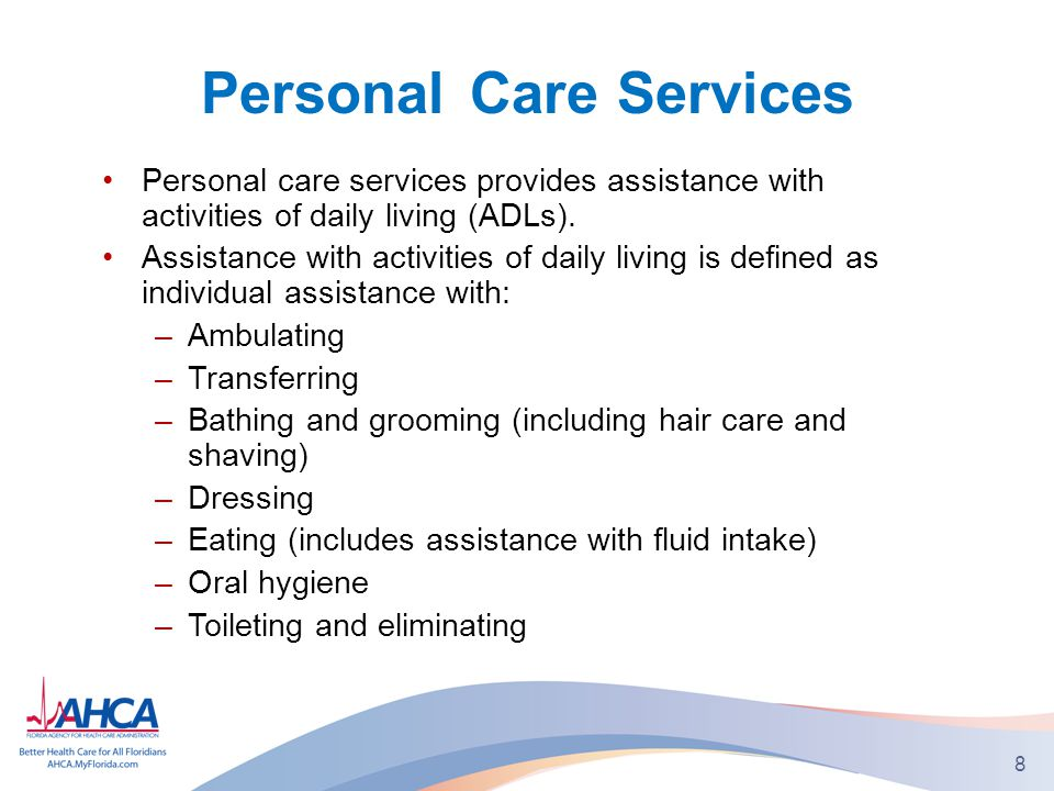 Personal Care Services Personal care services provides assistance with activities of daily living (ADLs).