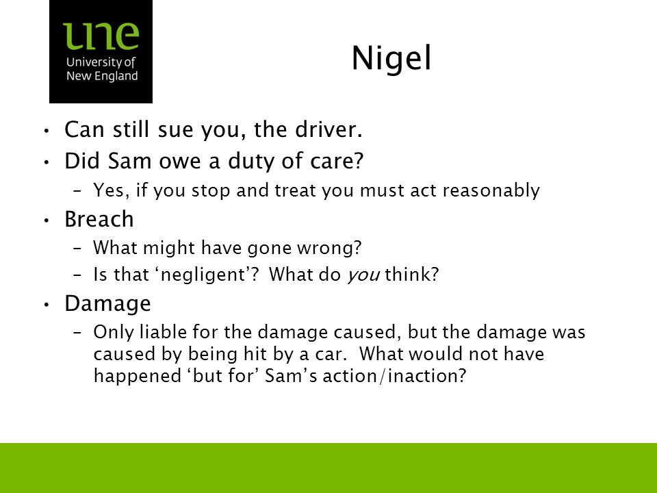Nigel Can still sue you, the driver. Did Sam owe a duty of care.