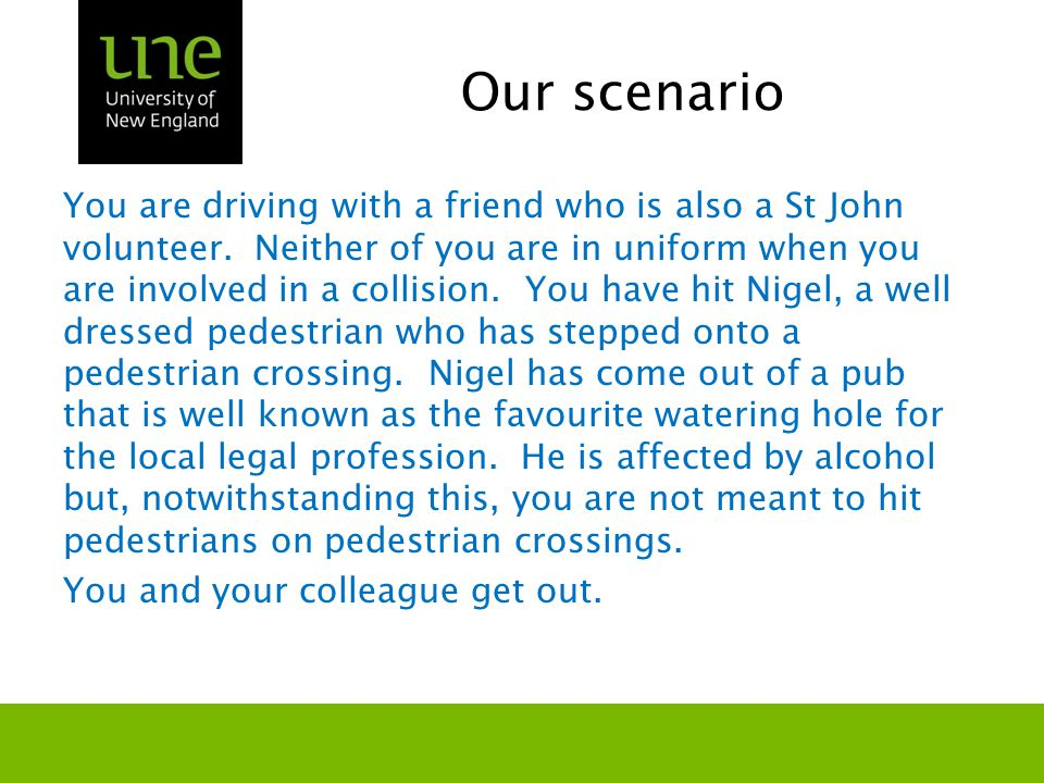 Our scenario You are driving with a friend who is also a St John volunteer.