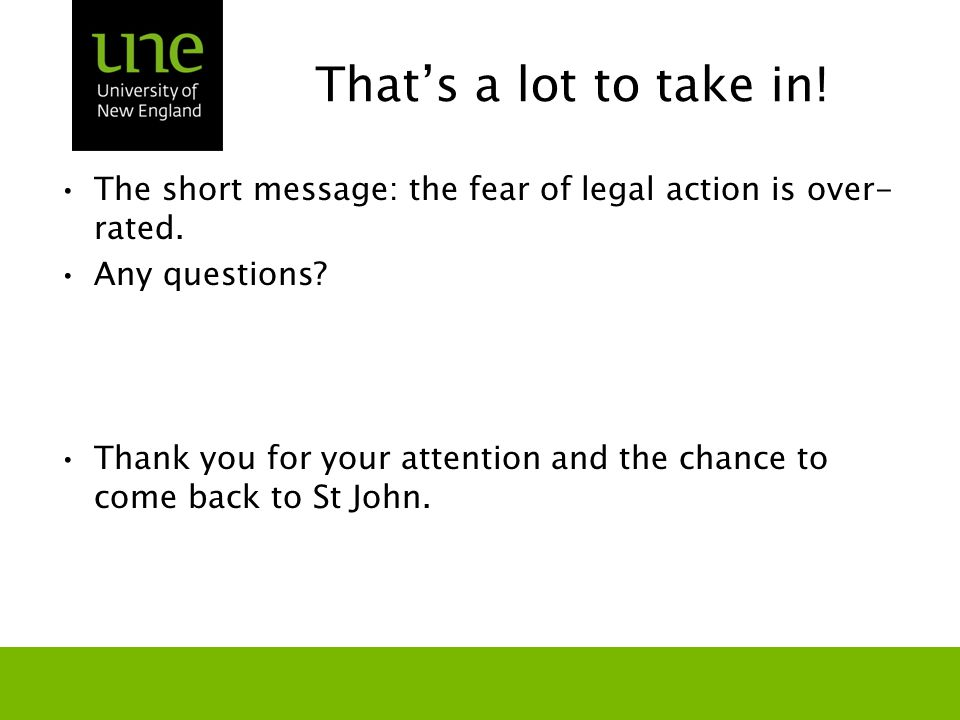 That's a lot to take in. The short message: the fear of legal action is over- rated.