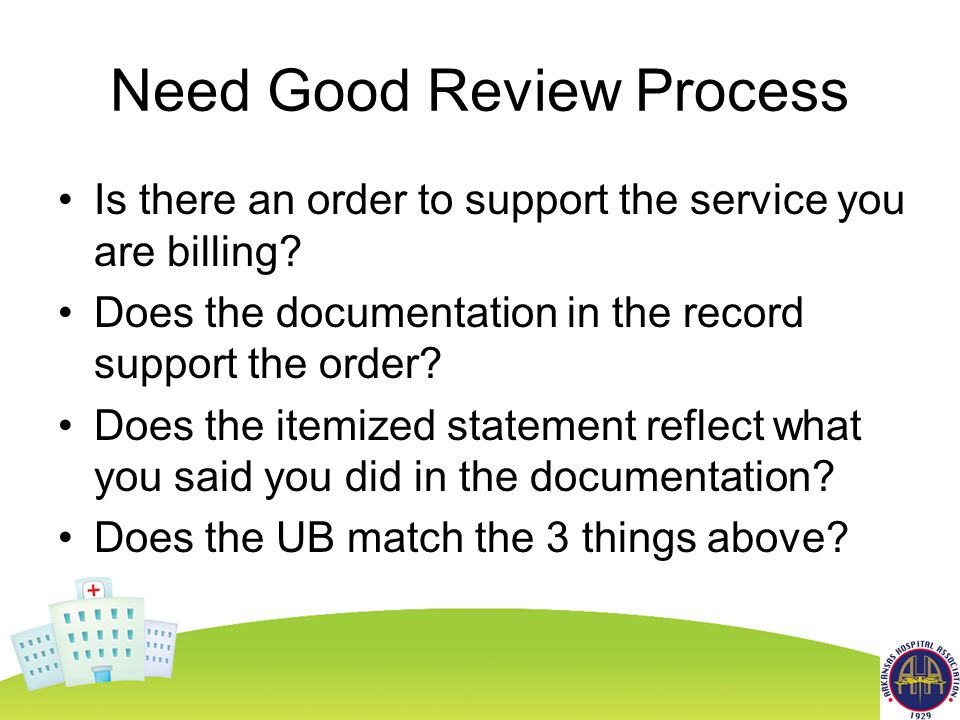 Need Good Review Process Is there an order to support the service you are billing.