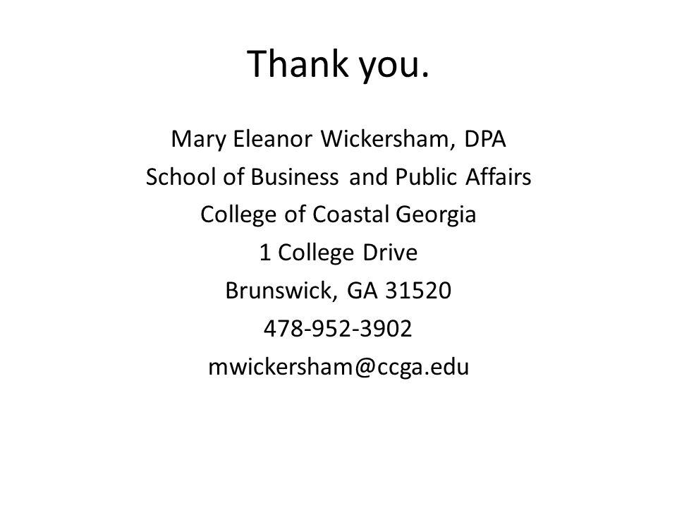 Thank you. Mary Eleanor Wickersham, DPA School of Business and Public Affairs College of Coastal Georgia 1 College Drive Brunswick, GA 31520 478-952-3