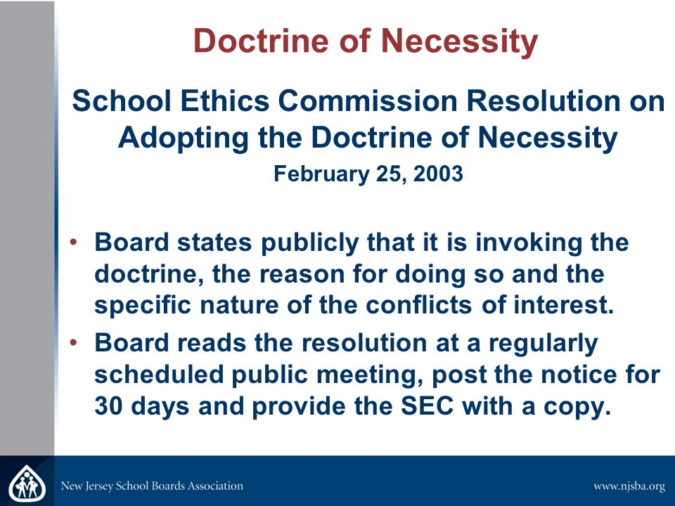 Doctrine of Necessity School Ethics Commission Resolution on Adopting the Doctrine of Necessity February 25, 2003 Board states publicly that it is invoking the doctrine, the reason for doing so and the specific nature of the conflicts of interest.