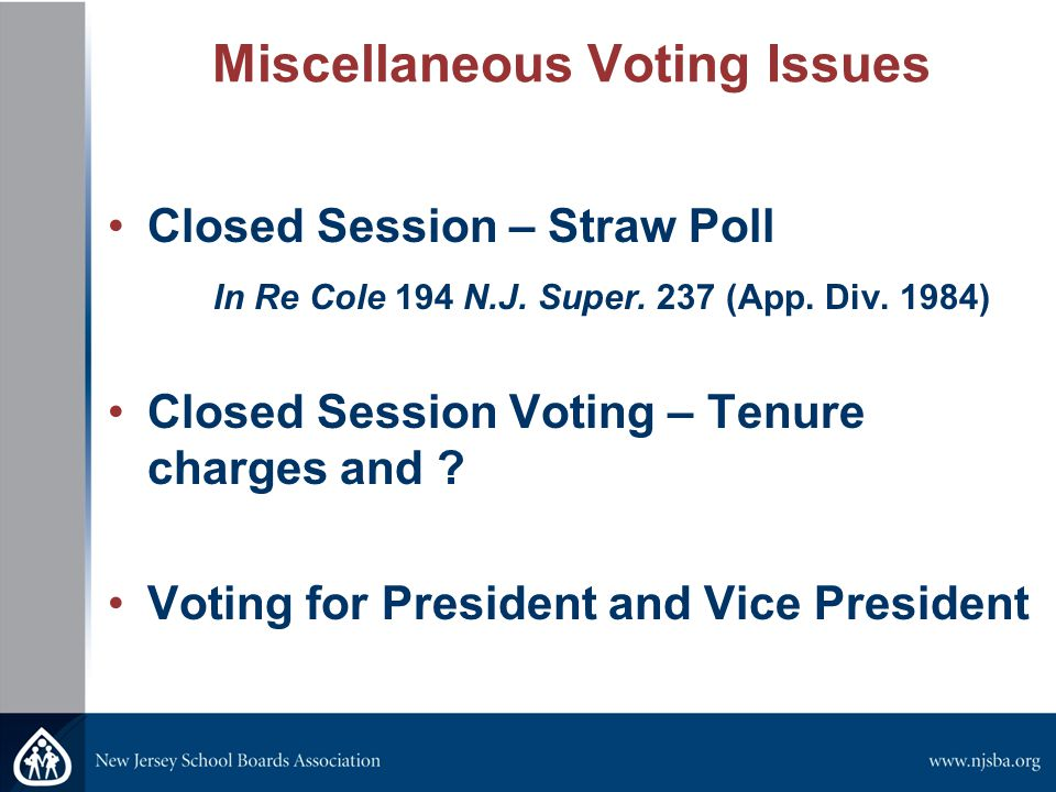Miscellaneous Voting Issues Closed Session – Straw Poll In Re Cole 194 N.J.