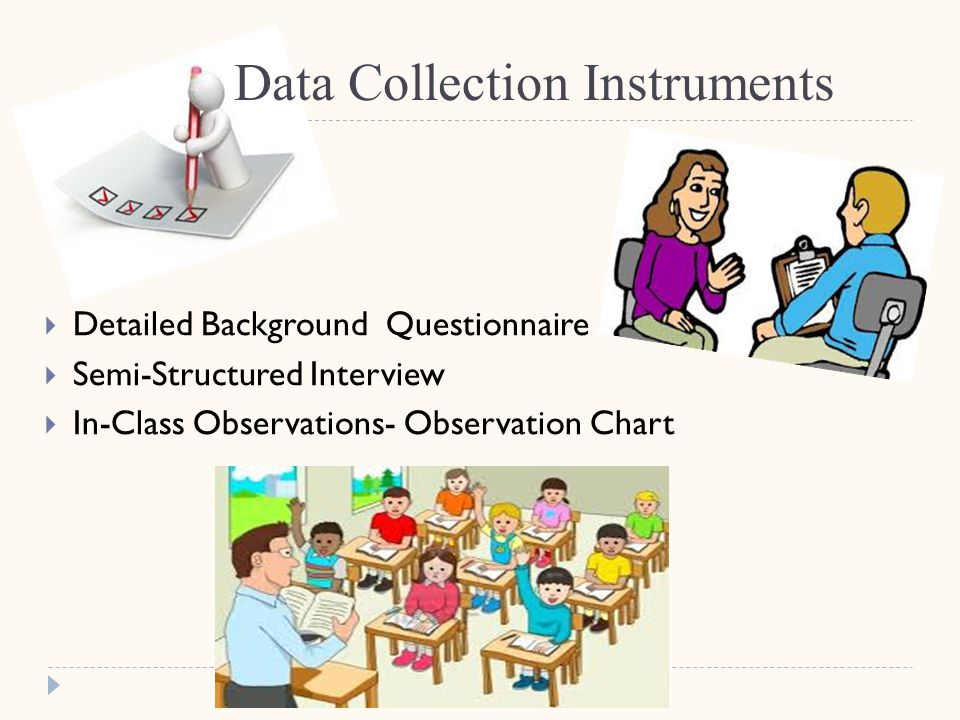Data Collection Instruments  Detailed Background Questionnaire  Semi-Structured Interview  In-Class Observations- Observation Chart