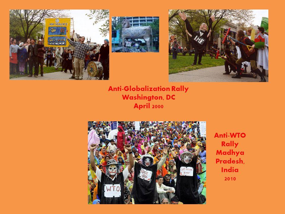 Anti-WTO Rally Madhya Pradesh, India 2010 Anti-Globalization Rally Washington, DC April 2000
