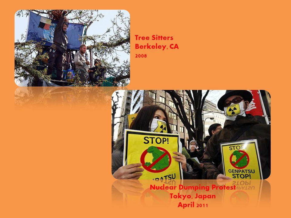 Tree SittersBerkeley, CA2008 Nuclear Dumping Protest Tokyo, Japan April 2011