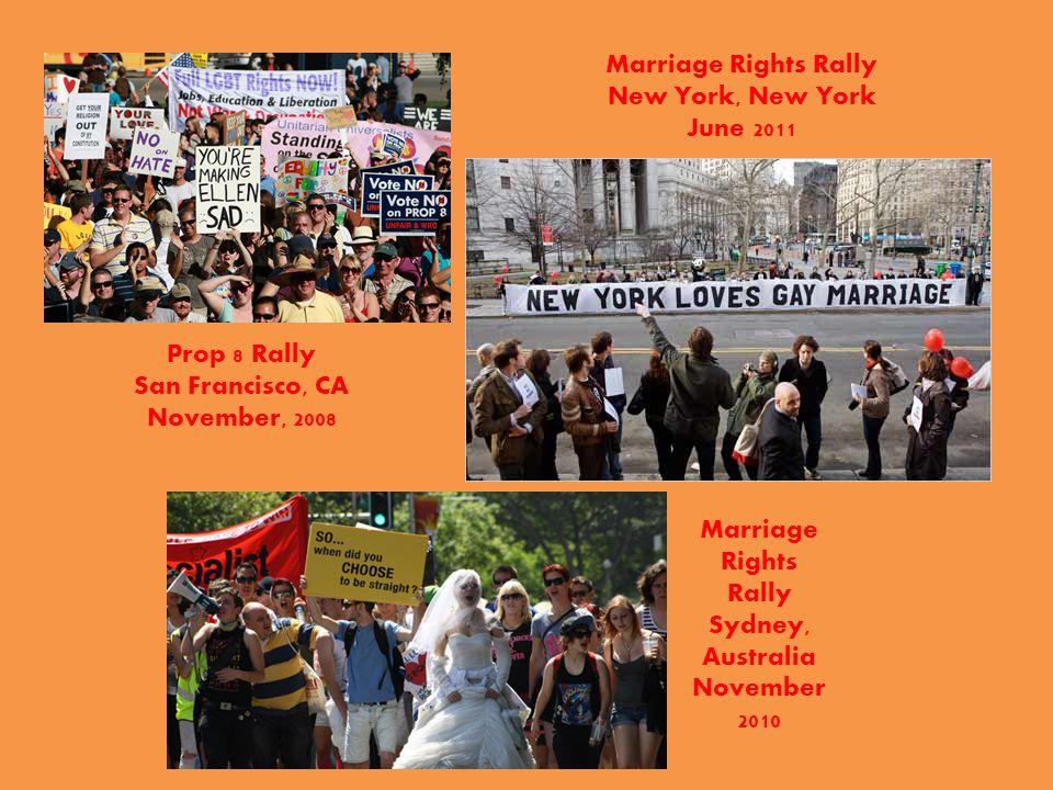Prop 8 Rally San Francisco, CA November, 2008 Marriage Rights Rally New York, New York June 2011 Marriage Rights Rally Sydney, Australia November 2010