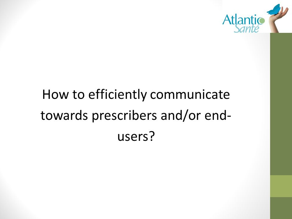 How to efficiently communicate towards prescribers and/or end- users?