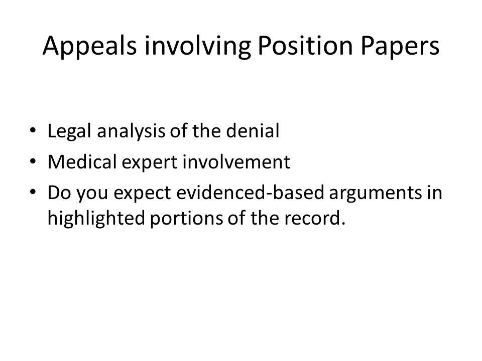 Appeals involving Position Papers Legal analysis of the denial Medical expert involvement Do you expect evidenced-based arguments in highlighted portions of the record.