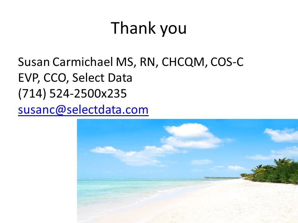Thank you Susan Carmichael MS, RN, CHCQM, COS-C EVP, CCO, Select Data (714) 524-2500x235 susanc@selectdata.com