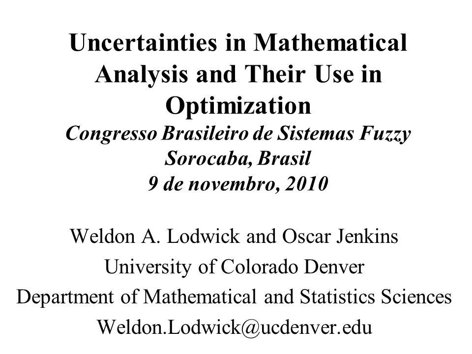Uncertainties in Mathematical Analysis and Their Use in Optimization Congresso Brasileiro de Sistemas Fuzzy Sorocaba, Brasil 9 de novembro, 2010 Weldon A.