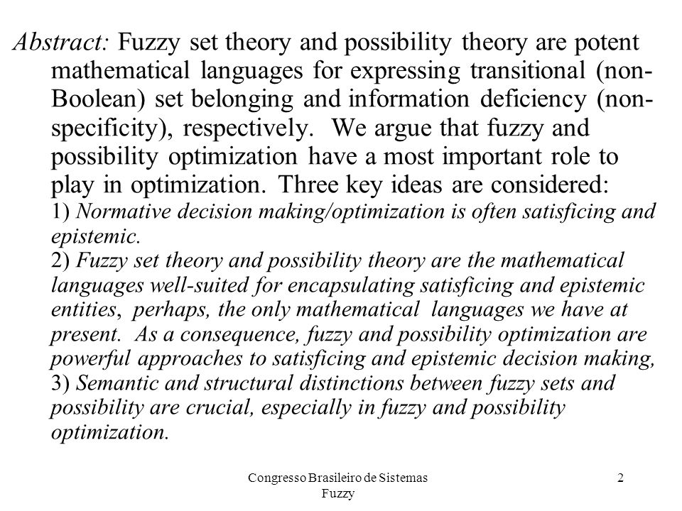 Abstract: Fuzzy set theory and possibility theory are potent mathematical languages for expressing transitional (non- Boolean) set belonging and information deficiency (non- specificity), respectively.