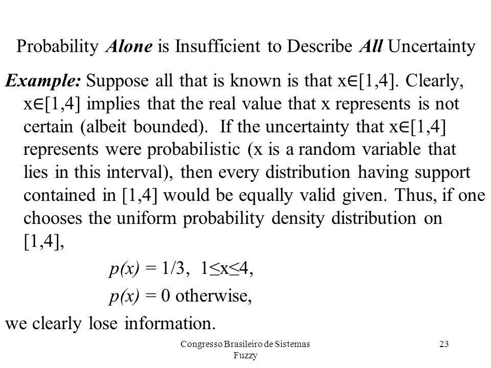 Probability Alone is Insufficient to Describe All Uncertainty Example: Suppose all that is known is that x ∈ [1,4].