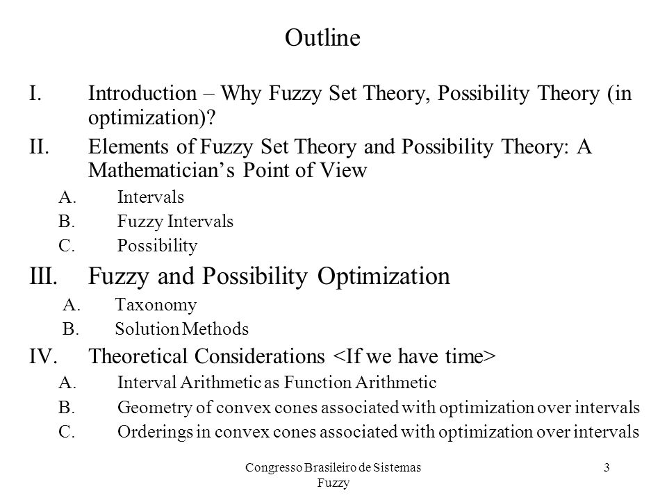 Outline I.Introduction – Why Fuzzy Set Theory, Possibility Theory (in optimization).
