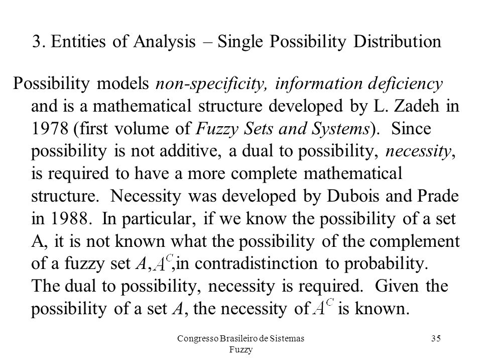 3. Entities of Analysis – Single Possibility Distribution Possibility models non-specificity, information deficiency and is a mathematical structure d