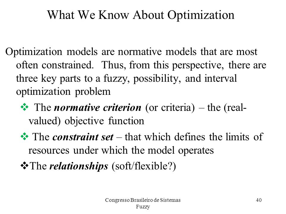 What We Know About Optimization Optimization models are normative models that are most often constrained.