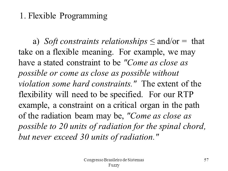 1. Flexible Programming a) Soft constraints relationships ≤ and/or = that take on a flexible meaning. For example, we may have a stated constraint to