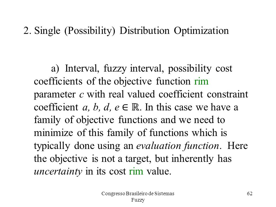 2. Single (Possibility) Distribution Optimization a) Interval, fuzzy interval, possibility cost coefficients of the objective function rim parameter c