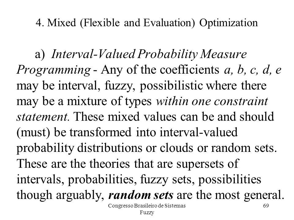 4. Mixed (Flexible and Evaluation) Optimization a) Interval-Valued Probability Measure Programming - Any of the coefficients a, b, c, d, e may be inte