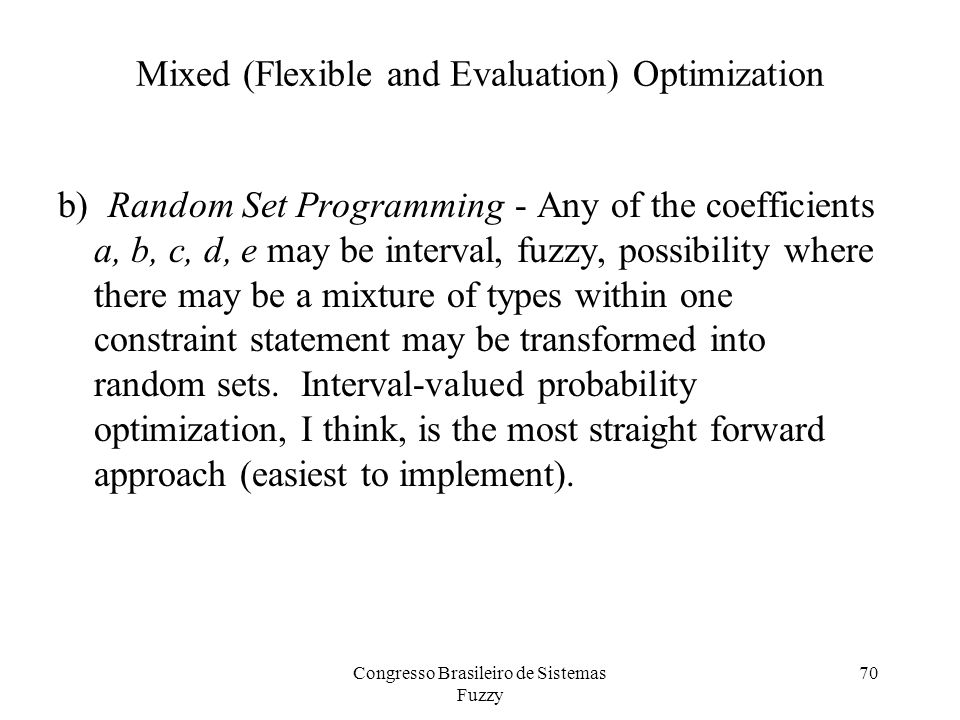 Mixed (Flexible and Evaluation) Optimization b) Random Set Programming - Any of the coefficients a, b, c, d, e may be interval, fuzzy, possibility where there may be a mixture of types within one constraint statement may be transformed into random sets.