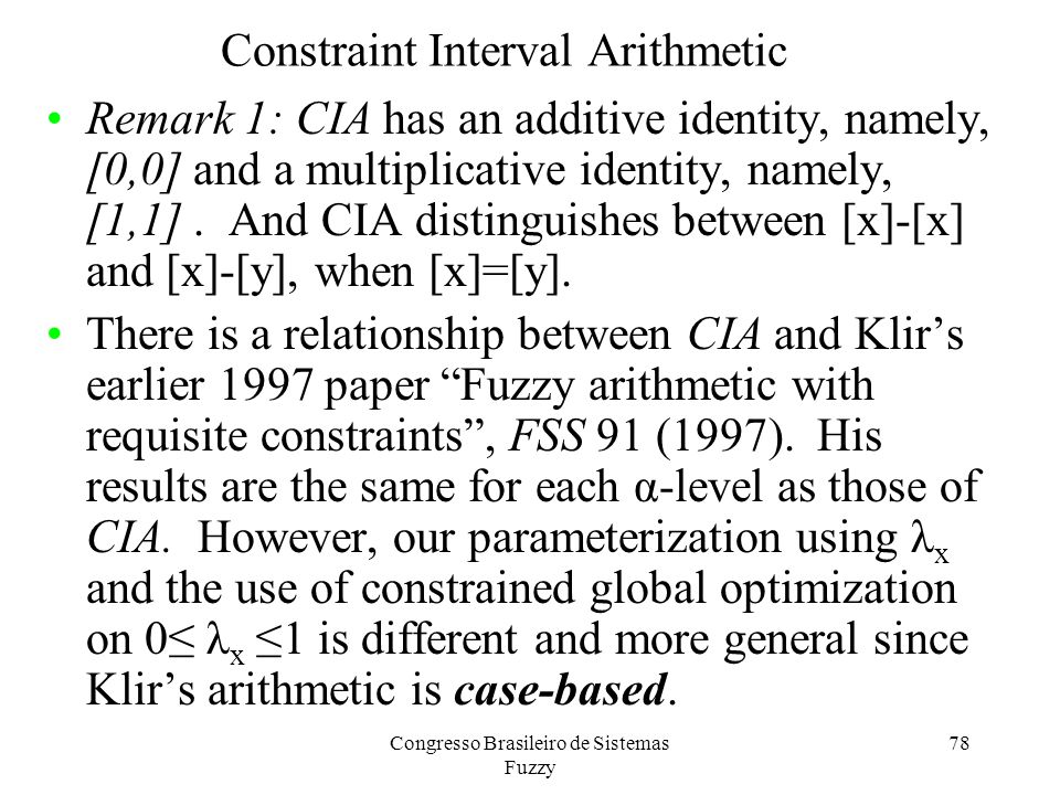 78 Constraint Interval Arithmetic Remark 1: CIA has an additive identity, namely, [0,0] and a multiplicative identity, namely, [1,1].