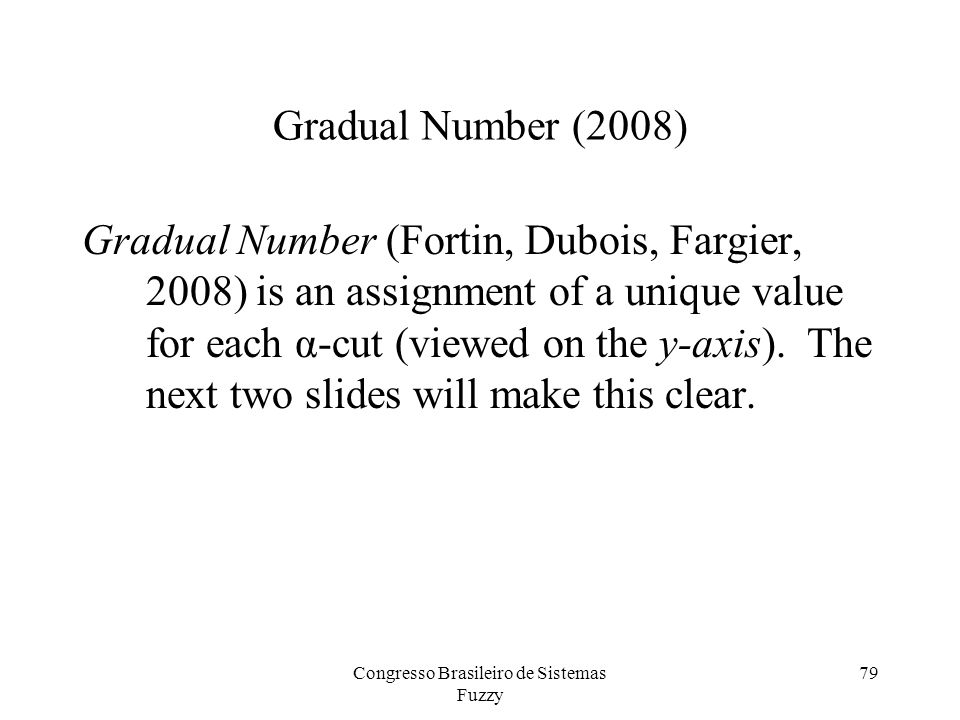 Gradual Number (2008) Gradual Number (Fortin, Dubois, Fargier, 2008) is an assignment of a unique value for each α-cut (viewed on the y-axis).
