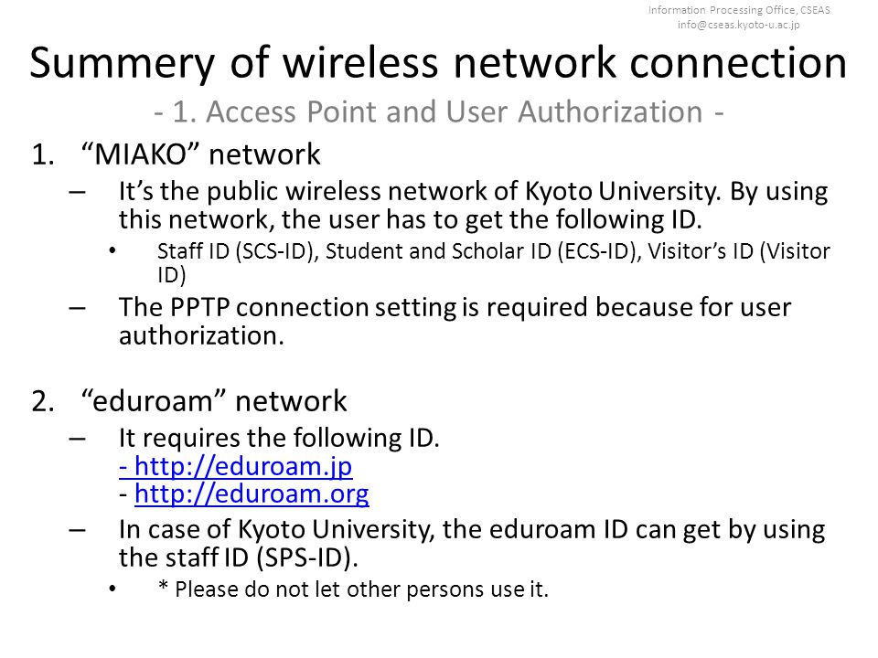 "Information Processing Office, CSEAS info@cseas.kyoto-u.ac.jp Summery of wireless network connection - 1. Access Point and User Authorization - 1.""MIA"