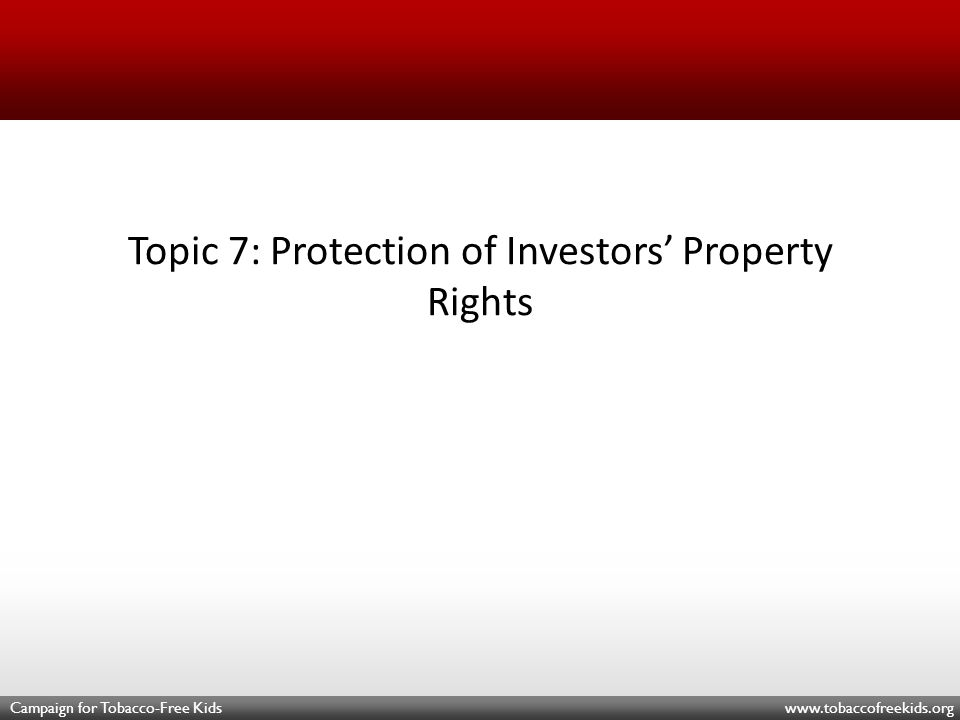 Campaign for Tobacco-Free Kids www.tobaccofreekids.org Topic 7: Protection of Investors' Property Rights