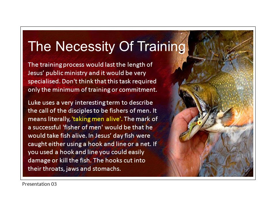 Presentation 03 The Necessity Of Training The training process would last the length of Jesus' public ministry and it would be very specialised.