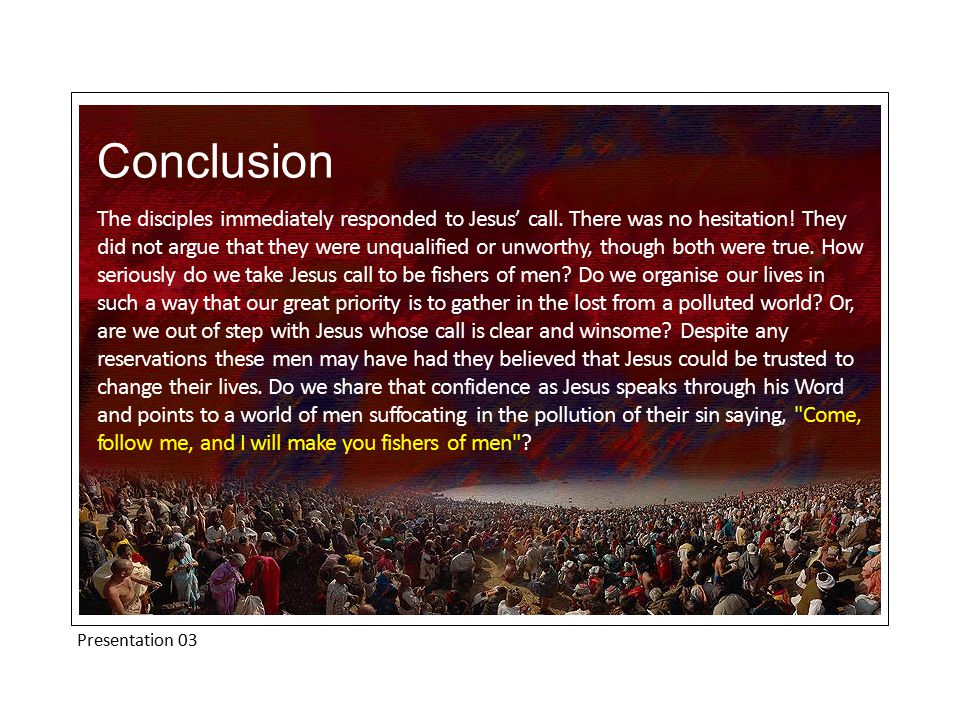 Presentation 03 Conclusion The disciples immediately responded to Jesus' call.
