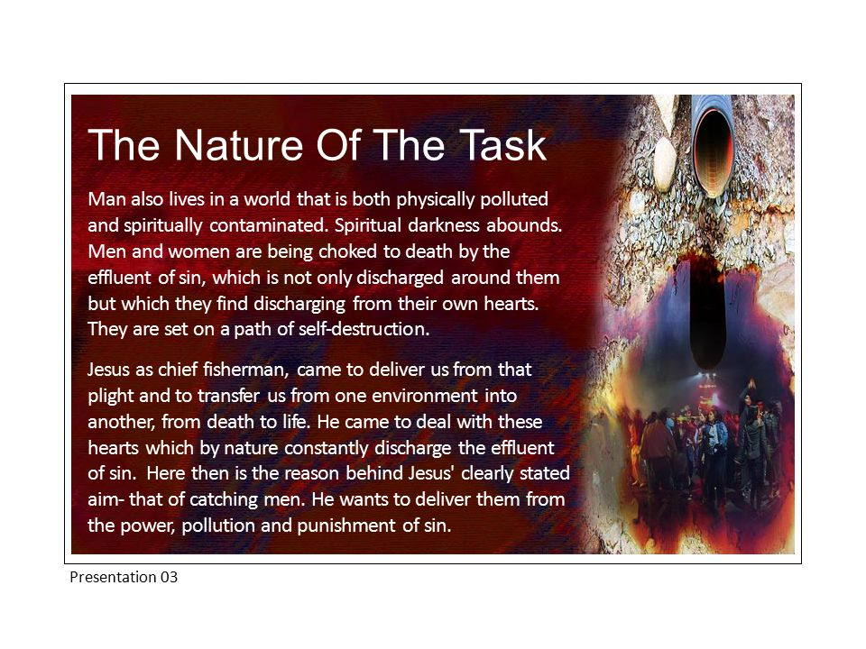 Presentation 03 The Nature Of The Task Man also lives in a world that is both physically polluted and spiritually contaminated.