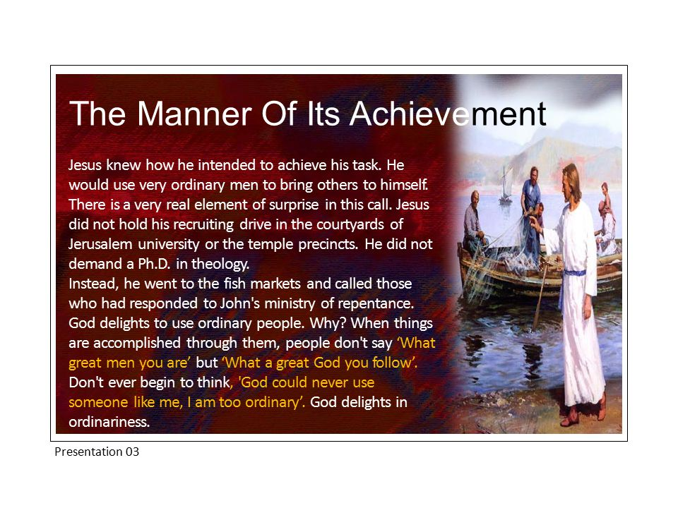 Presentation 03 The Manner Of Its Achievement Jesus knew how he intended to achieve his task.