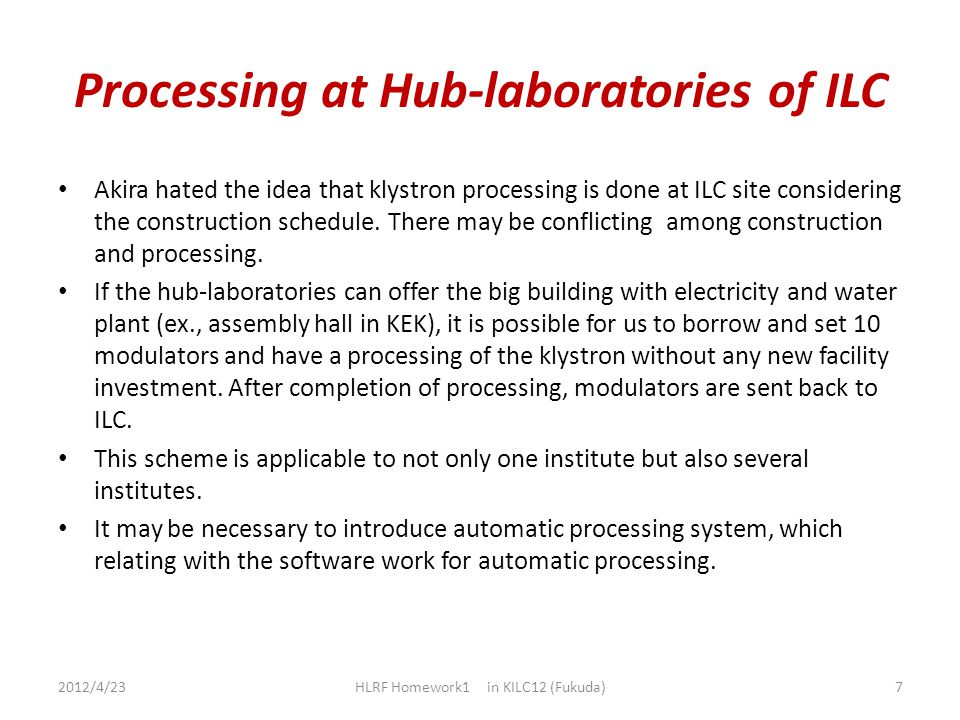 Processing at Hub-laboratories of ILC Akira hated the idea that klystron processing is done at ILC site considering the construction schedule. There m