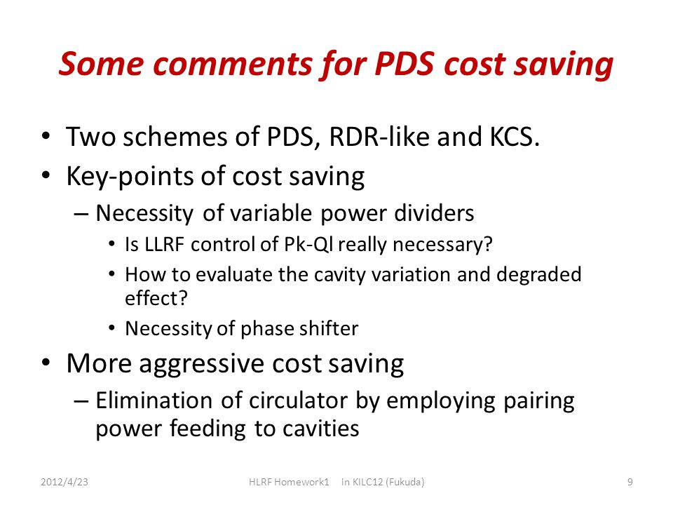 Some comments for PDS cost saving Two schemes of PDS, RDR-like and KCS. Key-points of cost saving – Necessity of variable power dividers Is LLRF contr