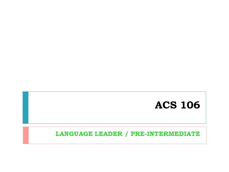 ACS 106 LANGUAGE LEADER / PRE-INTERMEDIATE